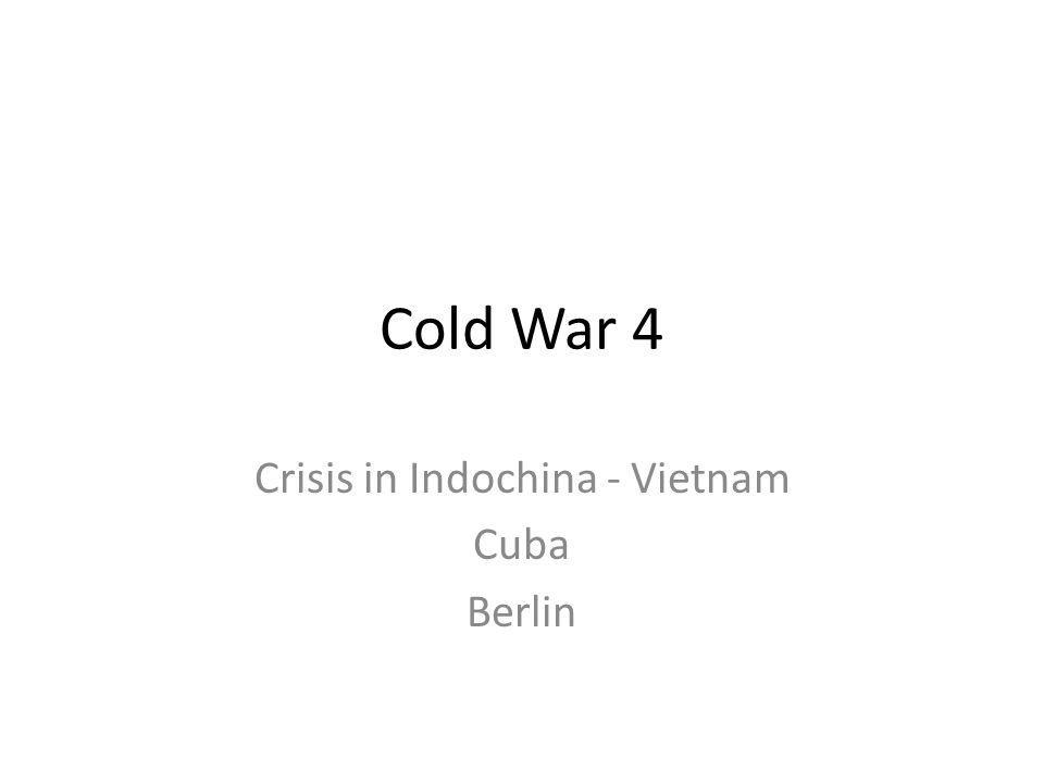 Crisis in Indochina - Vietnam Cuba Berlin