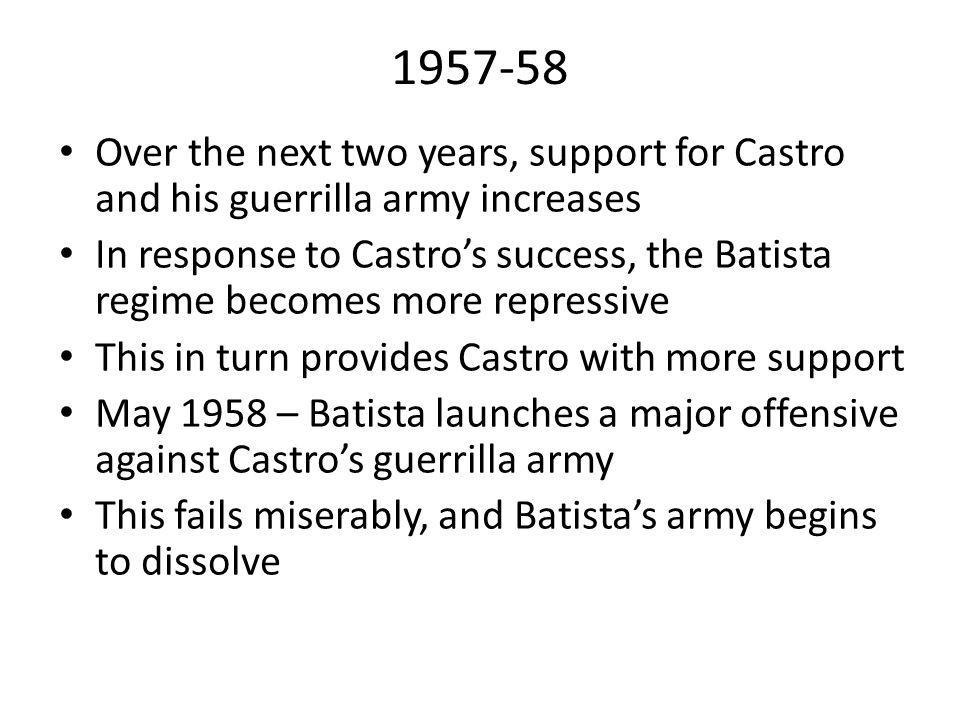 1957-58 Over the next two years, support for Castro and his guerrilla army increases.