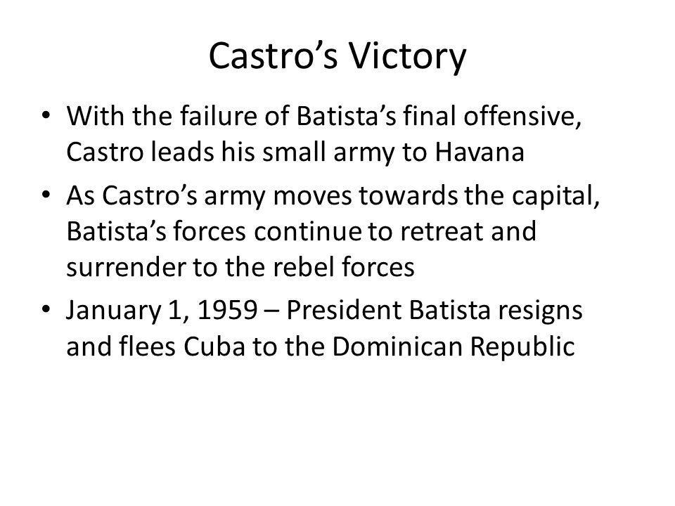 Castro's Victory With the failure of Batista's final offensive, Castro leads his small army to Havana.
