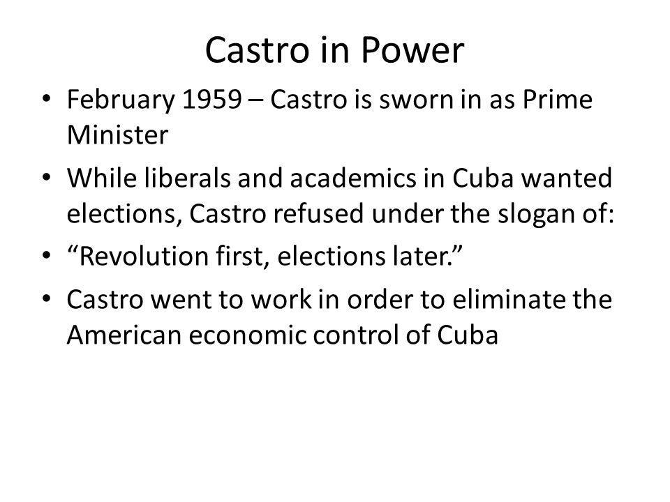 Castro in Power February 1959 – Castro is sworn in as Prime Minister