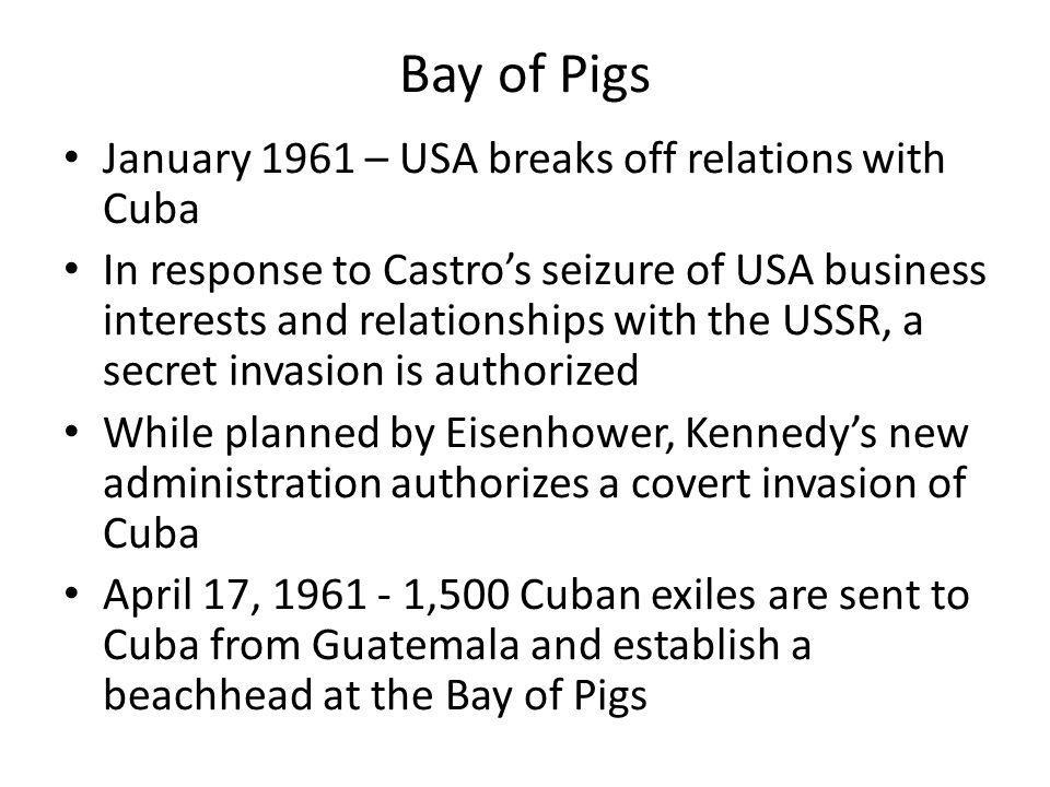 Bay of Pigs January 1961 – USA breaks off relations with Cuba