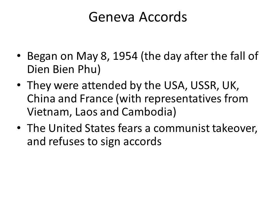 Geneva Accords Began on May 8, 1954 (the day after the fall of Dien Bien Phu)