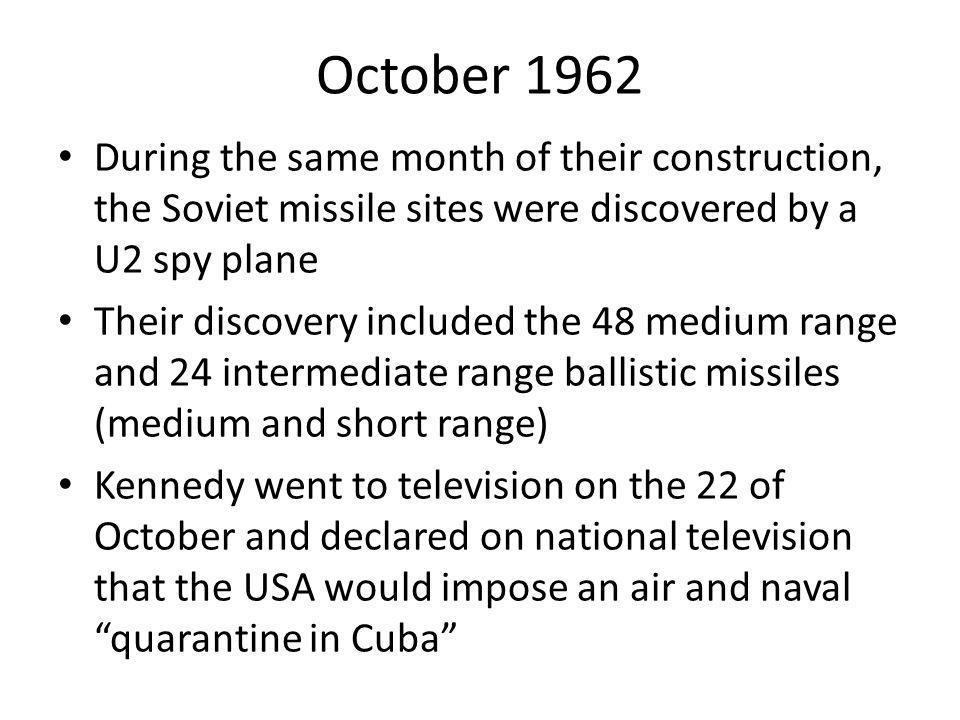 October 1962 During the same month of their construction, the Soviet missile sites were discovered by a U2 spy plane.