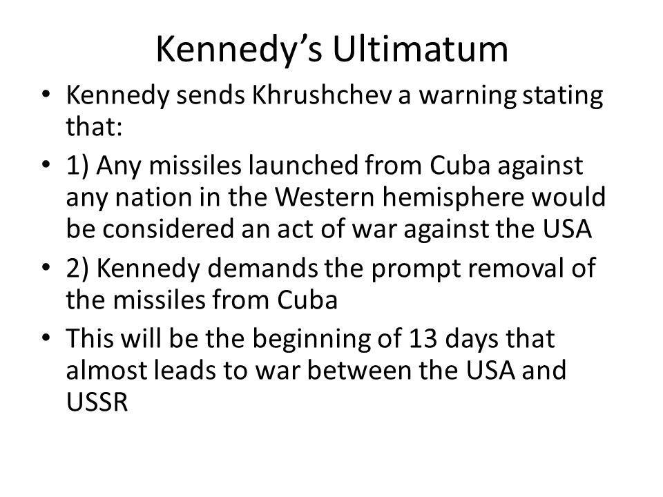 Kennedy's Ultimatum Kennedy sends Khrushchev a warning stating that: