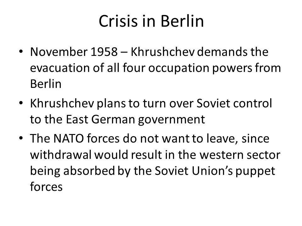Crisis in Berlin November 1958 – Khrushchev demands the evacuation of all four occupation powers from Berlin.