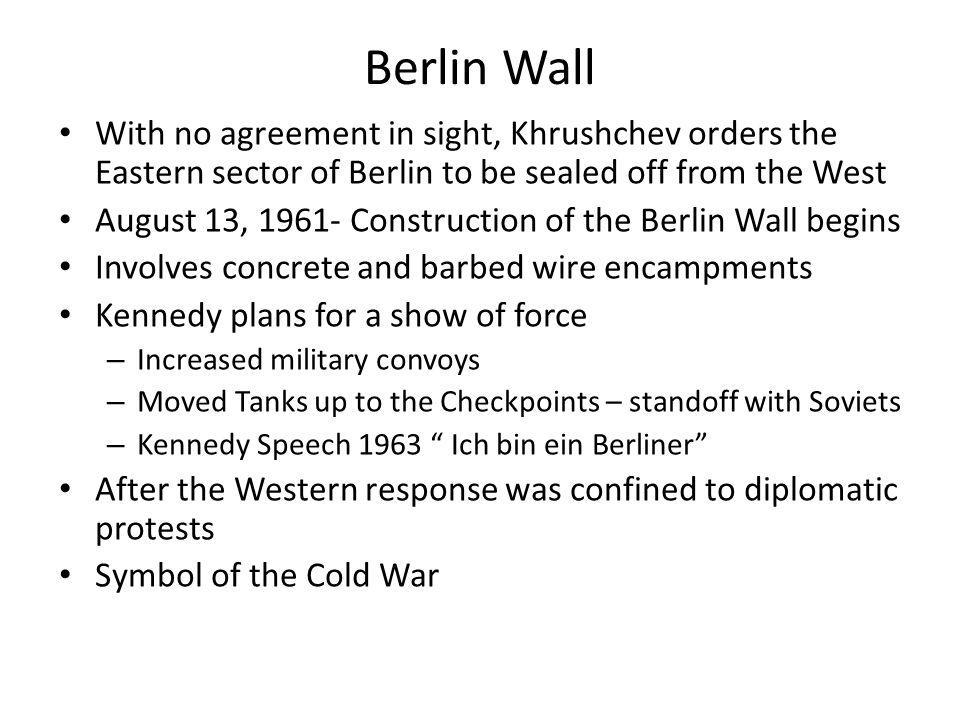 Berlin Wall With no agreement in sight, Khrushchev orders the Eastern sector of Berlin to be sealed off from the West.