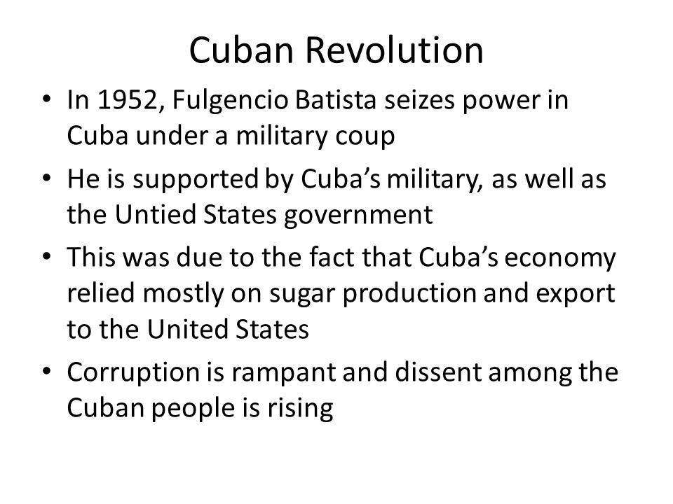 Cuban Revolution In 1952, Fulgencio Batista seizes power in Cuba under a military coup.