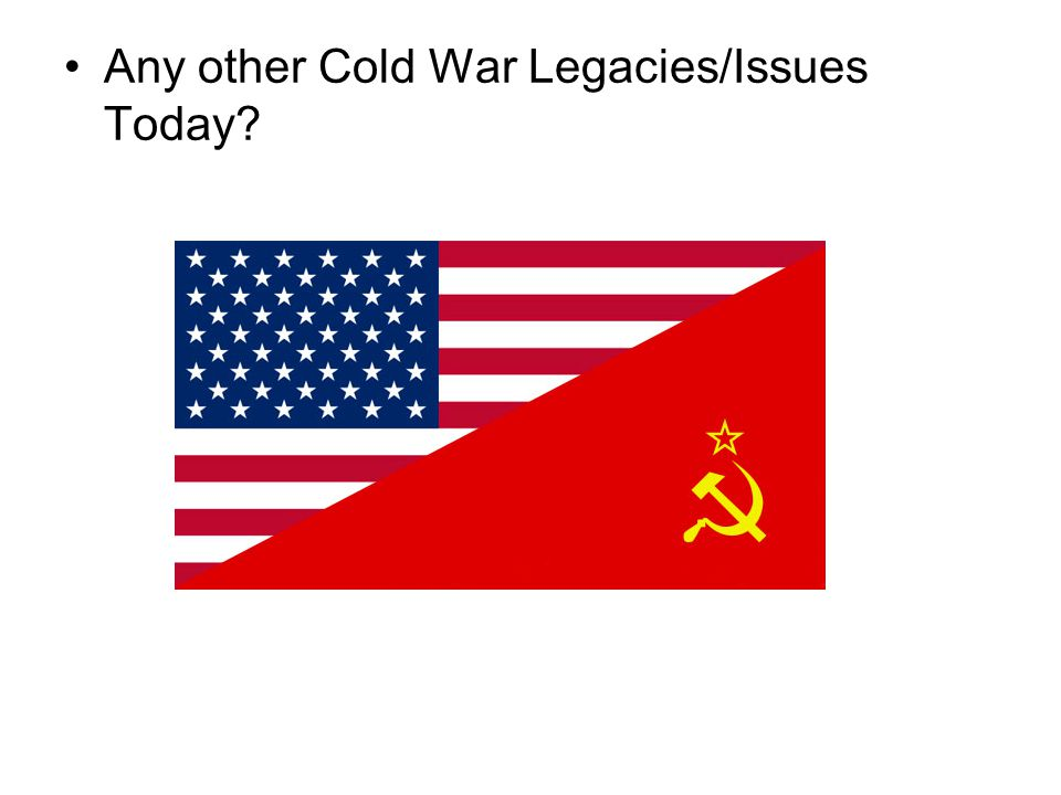 Any other Cold War Legacies/Issues Today