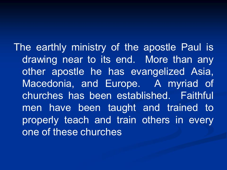 The earthly ministry of the apostle Paul is drawing near to its end
