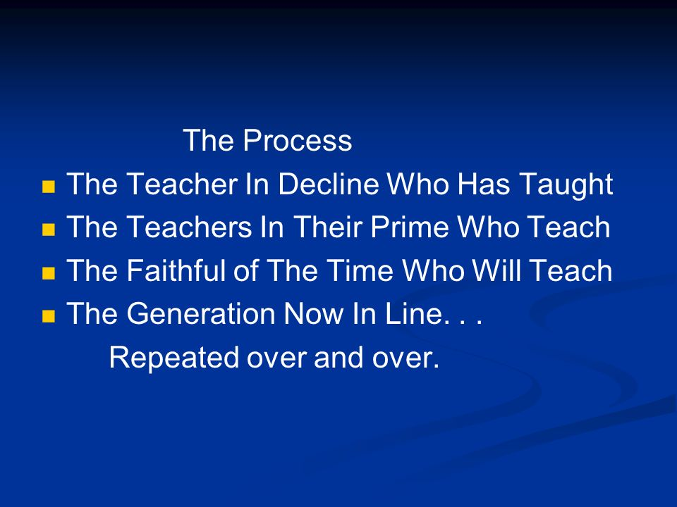 The Process The Teacher In Decline Who Has Taught. The Teachers In Their Prime Who Teach. The Faithful of The Time Who Will Teach.
