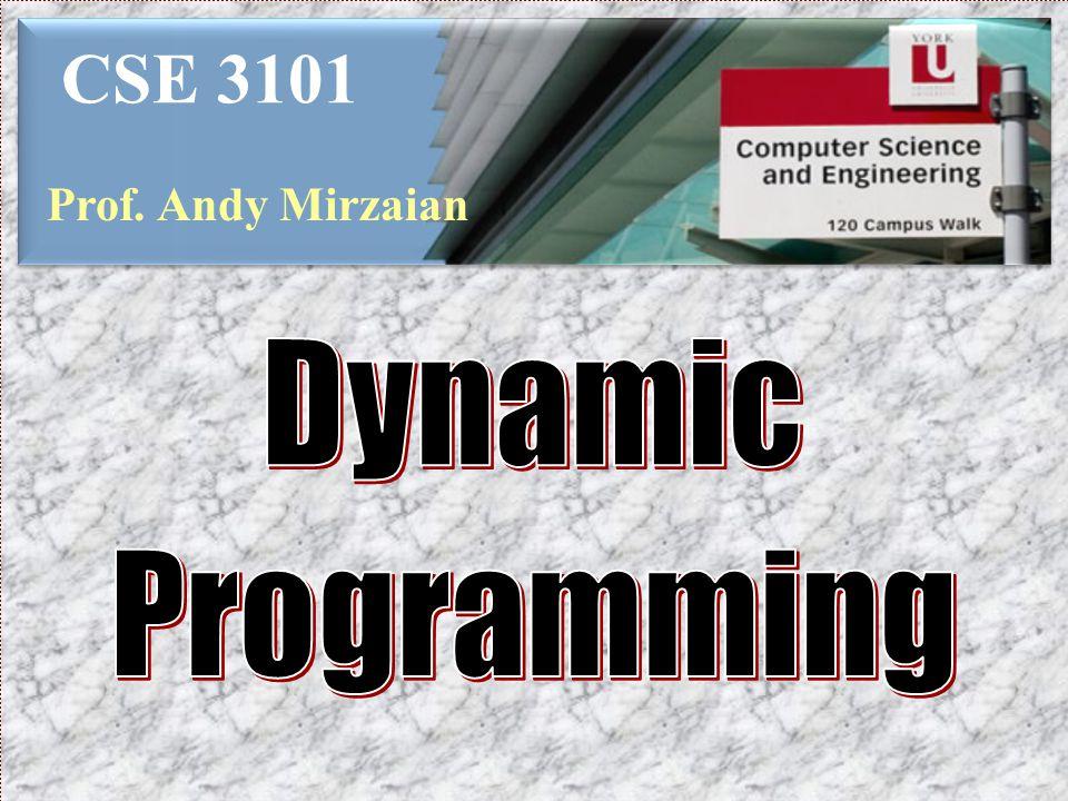 CSE 3101 Prof. Andy Mirzaian Dynamic Programming