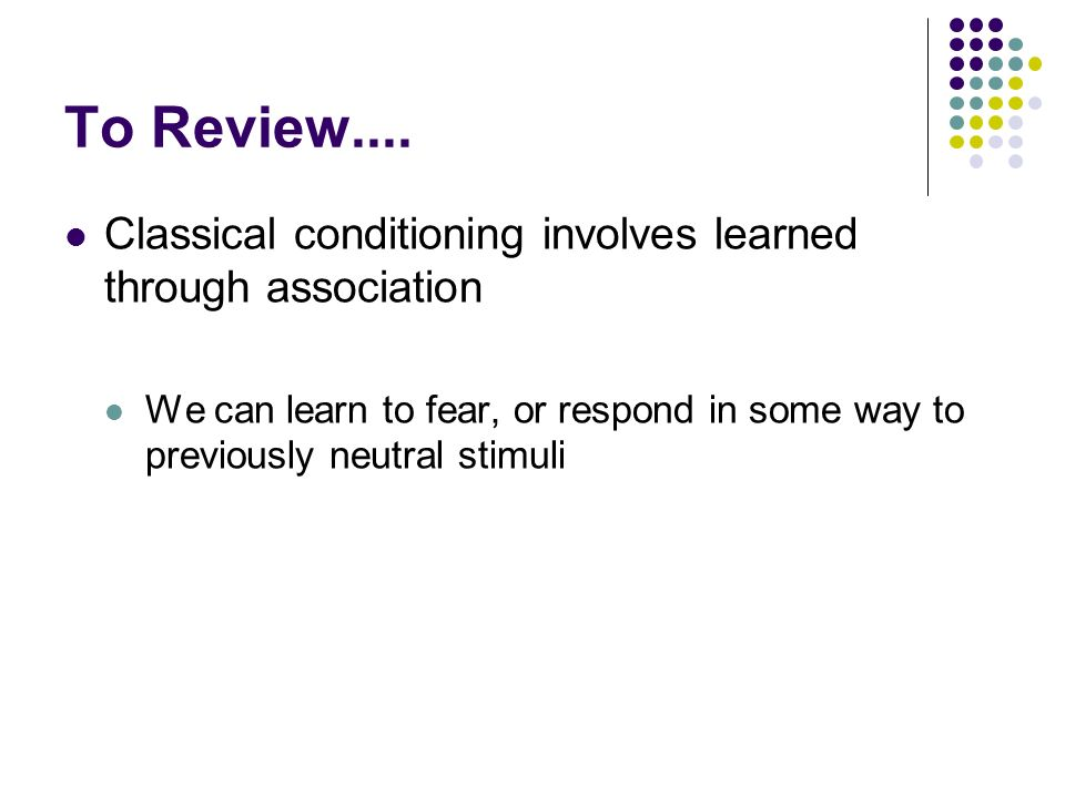 To Review.... Classical conditioning involves learned through association.