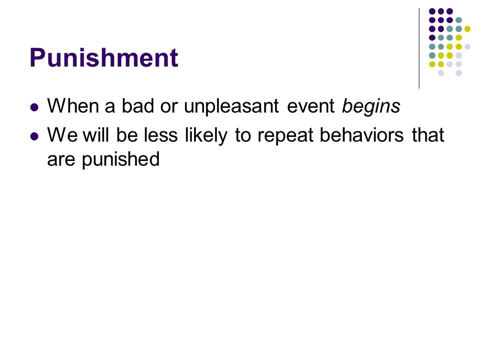 Punishment When a bad or unpleasant event begins