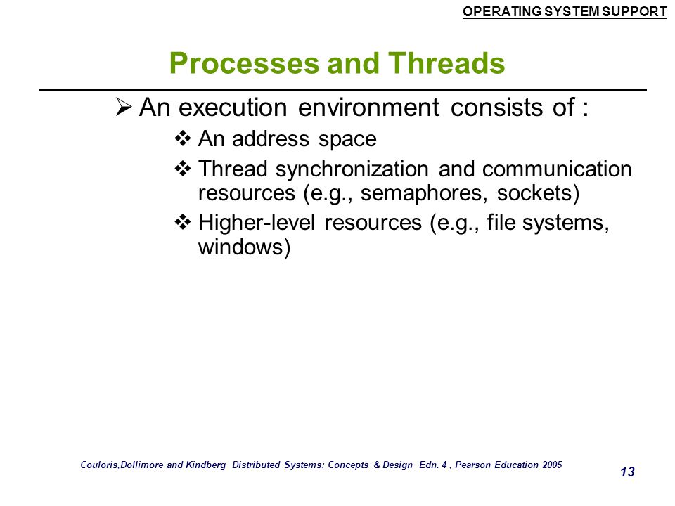 Processes and Threads An execution environment consists of :