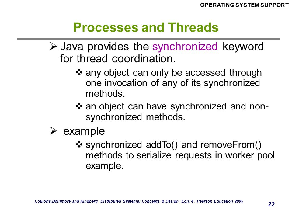 Processes and Threads Java provides the synchronized keyword for thread coordination.