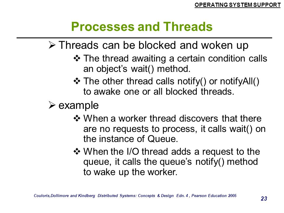 Processes and Threads Threads can be blocked and woken up example