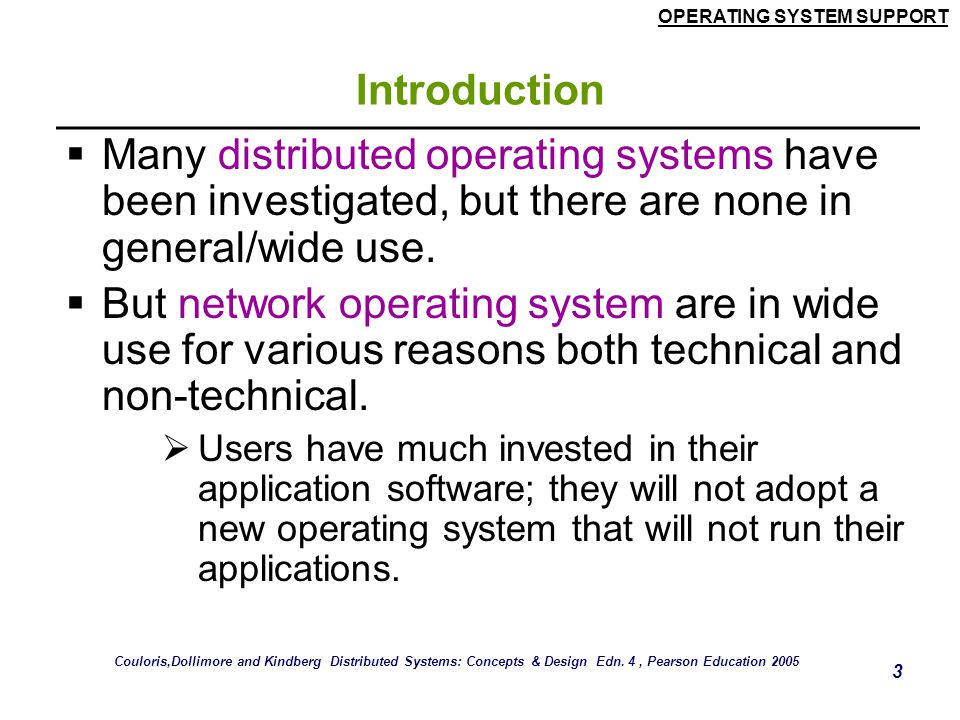 Introduction Many distributed operating systems have been investigated, but there are none in general/wide use.