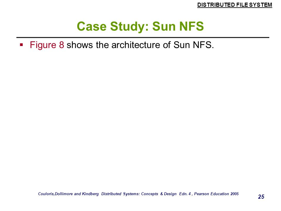 Case Study: Sun NFS Figure 8 shows the architecture of Sun NFS.
