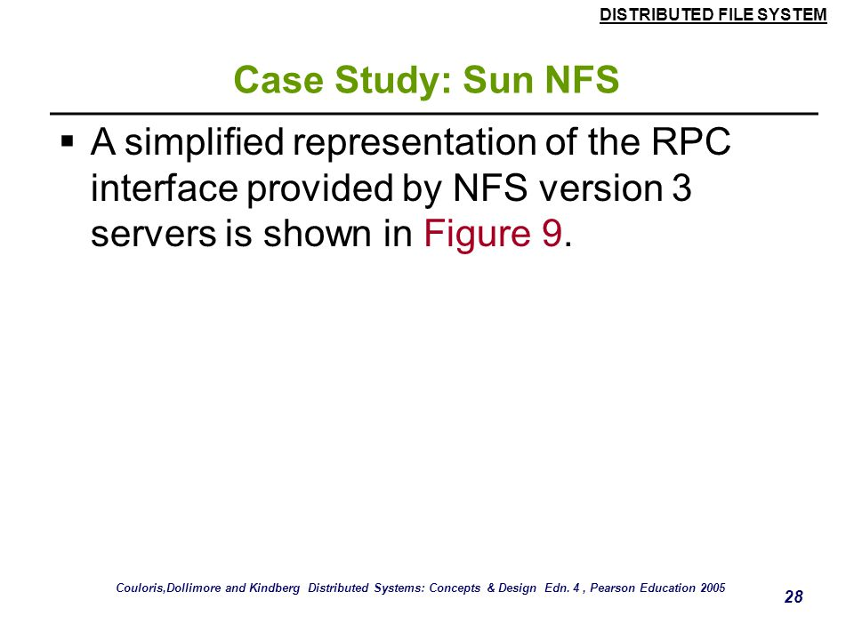 Case Study: Sun NFS A simplified representation of the RPC interface provided by NFS version 3 servers is shown in Figure 9.