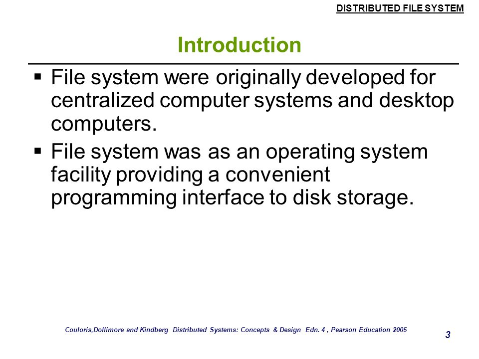 Introduction File system were originally developed for centralized computer systems and desktop computers.