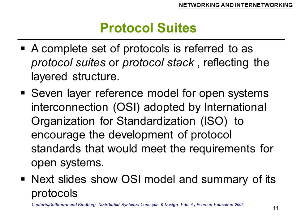 Protocol Suites A complete set of protocols is referred to as protocol suites or protocol stack , reflecting the layered structure.