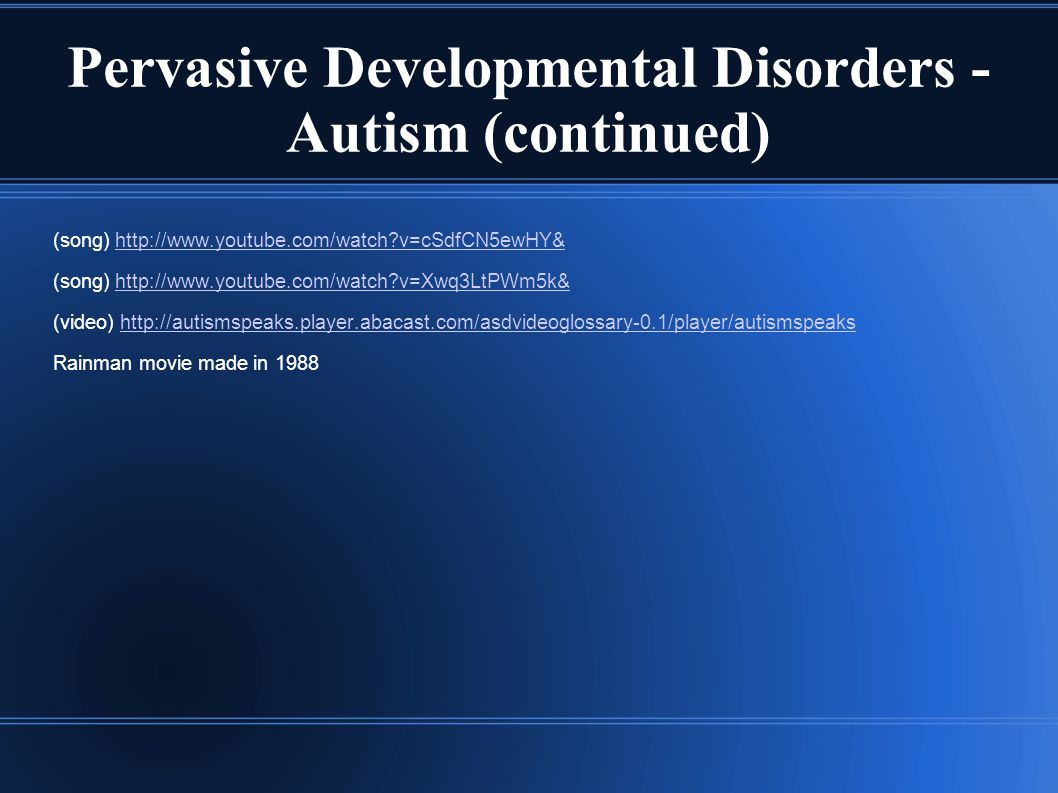 Pervasive Developmental Disorders - Autism (continued)