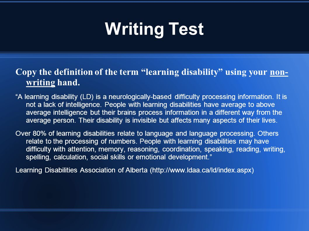 Writing Test Copy the definition of the term learning disability using your non- writing hand.