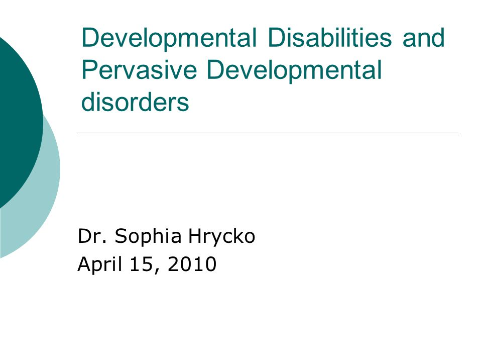 Developmental Disabilities and Pervasive Developmental disorders