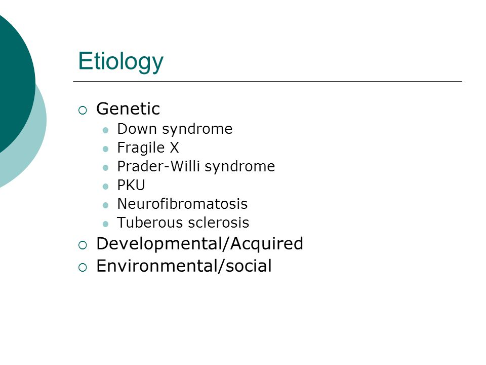 Etiology Genetic Developmental/Acquired Environmental/social