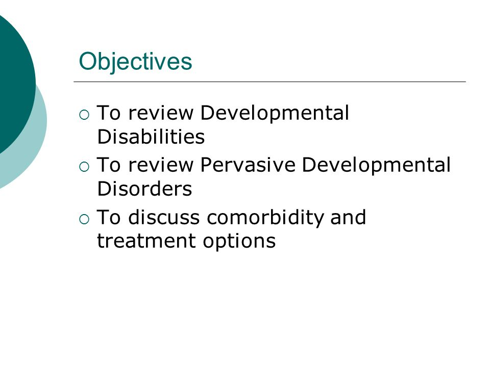 Objectives To review Developmental Disabilities