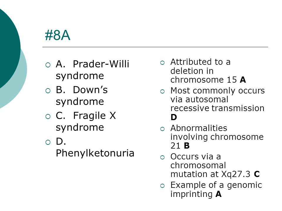 #8A A. Prader-Willi syndrome B. Down's syndrome C. Fragile X syndrome