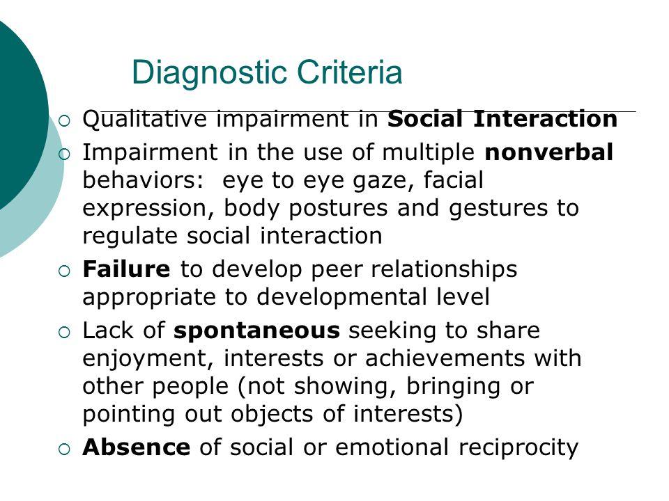 Diagnostic Criteria Qualitative impairment in Social Interaction