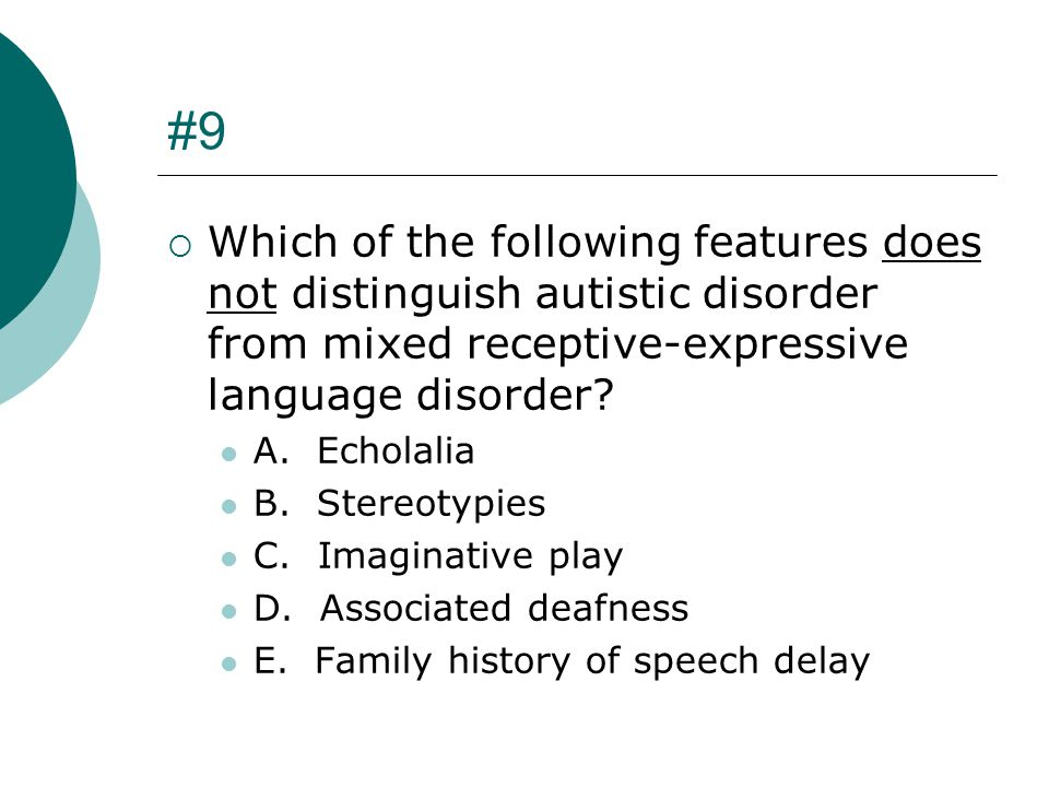 #9 Which of the following features does not distinguish autistic disorder from mixed receptive-expressive language disorder