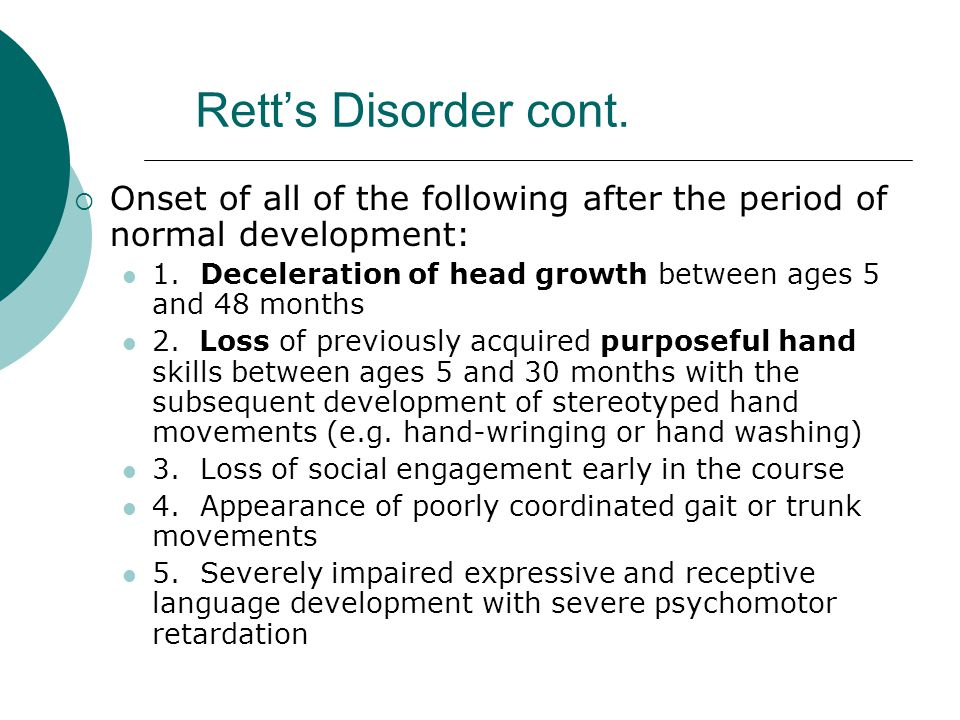 Rett's Disorder cont. Onset of all of the following after the period of normal development: