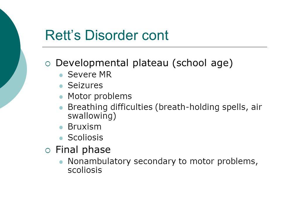 Rett's Disorder cont Developmental plateau (school age) Final phase