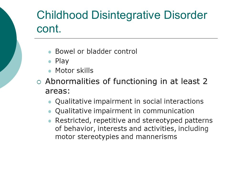 Childhood Disintegrative Disorder cont.