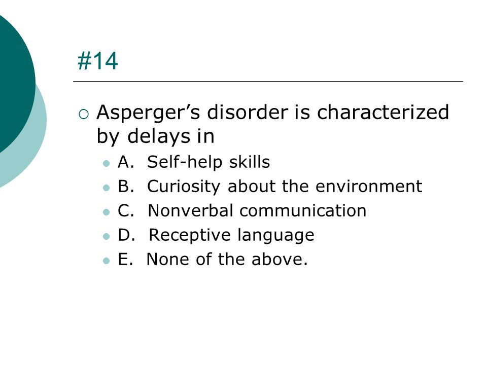 #14 Asperger's disorder is characterized by delays in