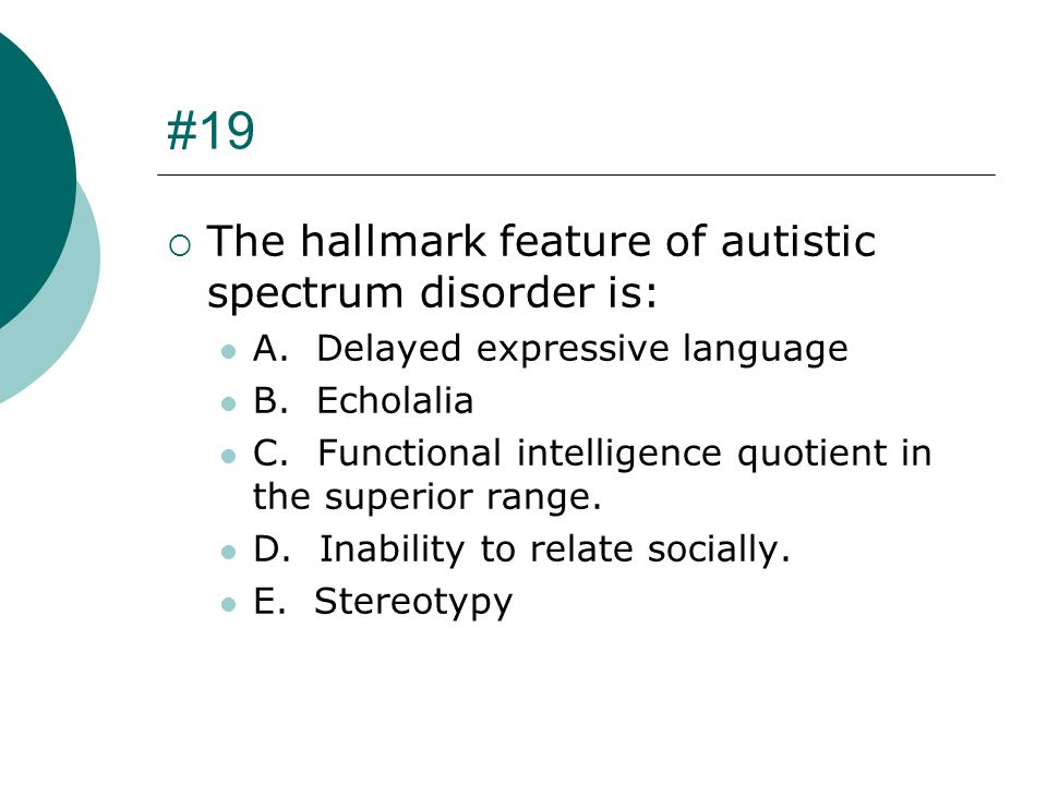 #19 The hallmark feature of autistic spectrum disorder is: