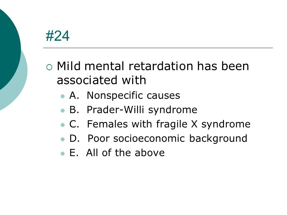 #24 Mild mental retardation has been associated with