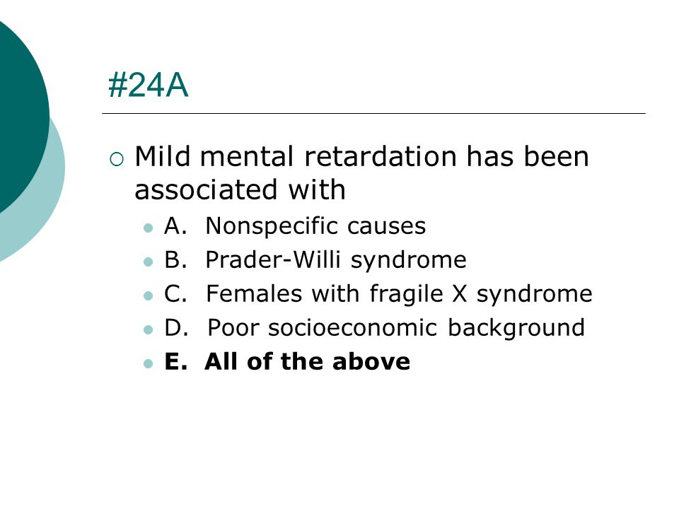 #24A Mild mental retardation has been associated with