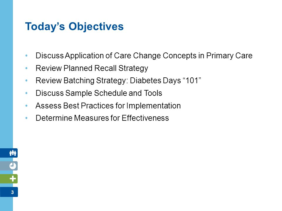 Today's Objectives Discuss Application of Care Change Concepts in Primary Care. Review Planned Recall Strategy.