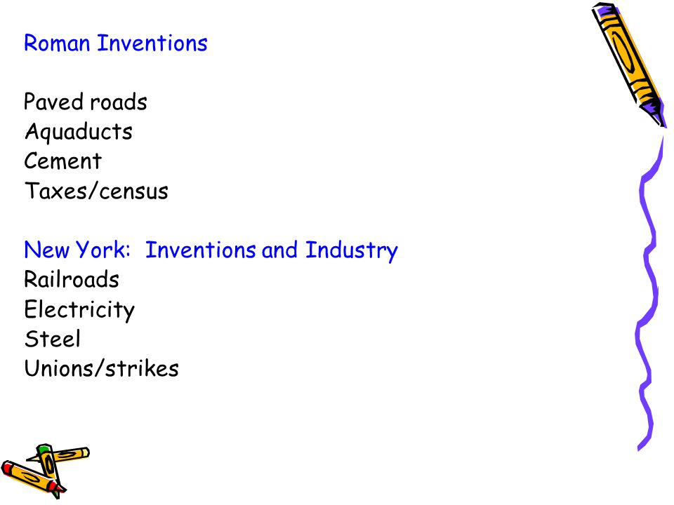 Roman Inventions Paved roads. Aquaducts. Cement. Taxes/census. New York: Inventions and Industry.