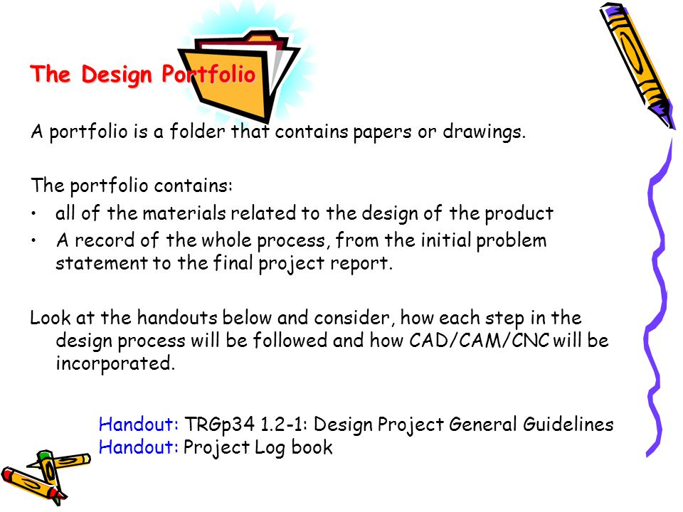 The Design Portfolio A portfolio is a folder that contains papers or drawings. The portfolio contains: