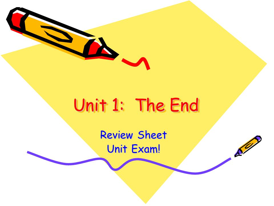 Unit 1: The End Review Sheet Unit Exam!