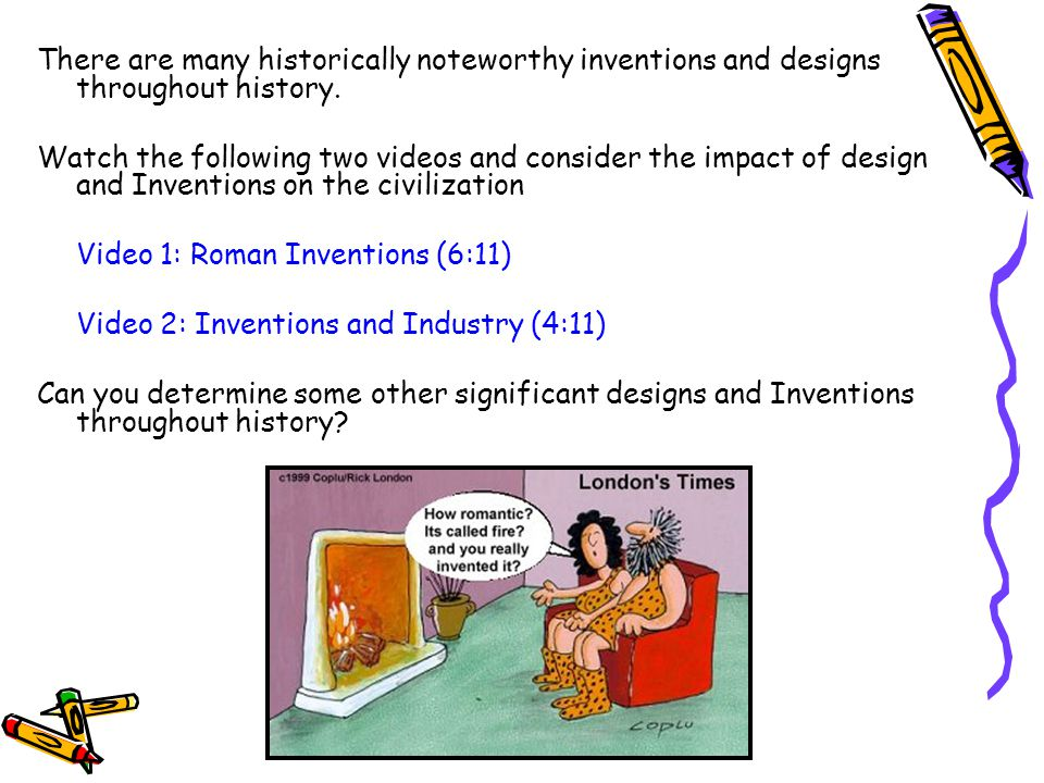 There are many historically noteworthy inventions and designs throughout history.