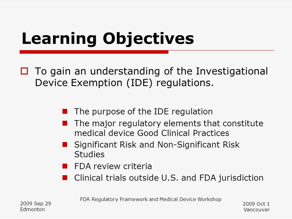 Learning Objectives To gain an understanding of the Investigational Device Exemption (IDE) regulations.