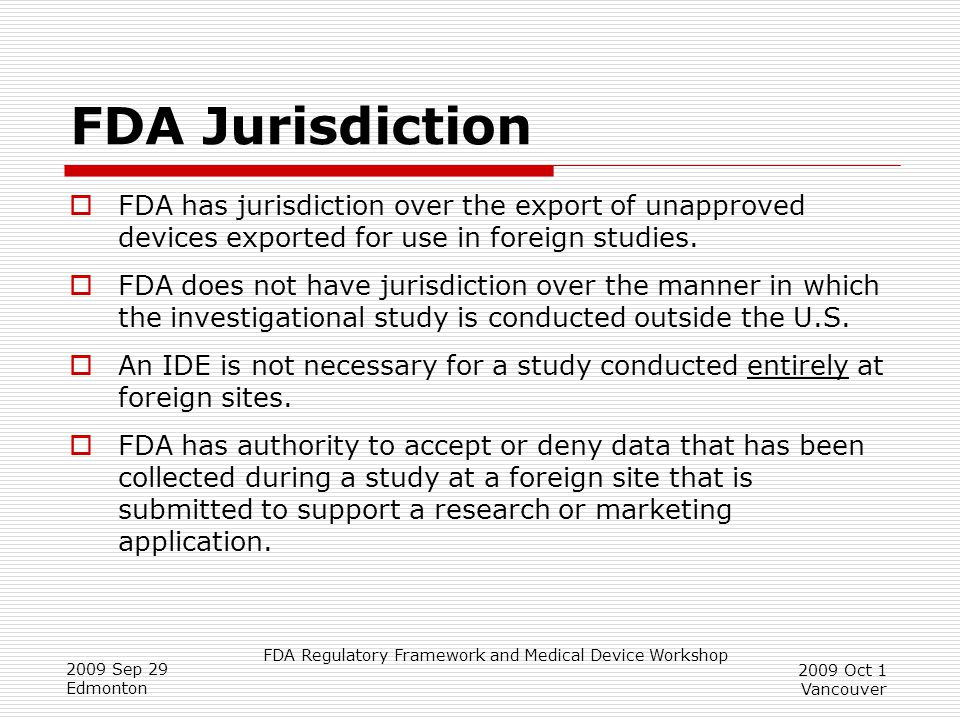 FDA Jurisdiction FDA has jurisdiction over the export of unapproved devices exported for use in foreign studies.