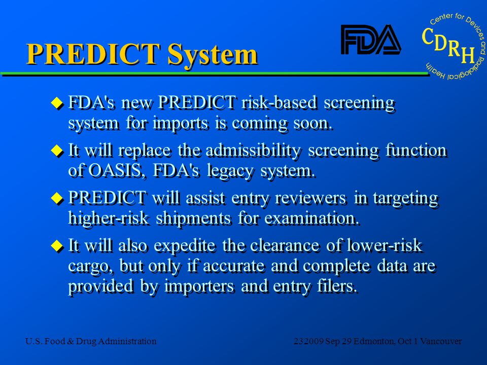 PREDICT System FDA s new PREDICT risk-based screening system for imports is coming soon.