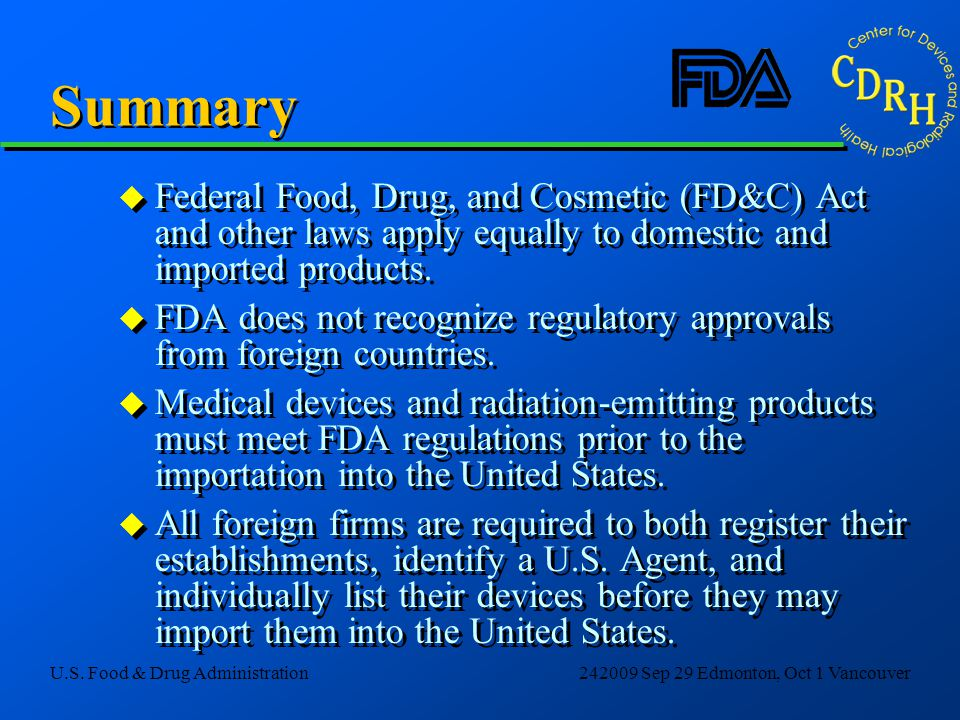 Summary Federal Food, Drug, and Cosmetic (FD&C) Act and other laws apply equally to domestic and imported products.