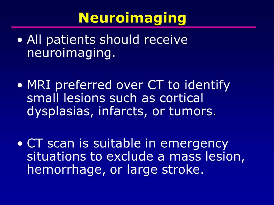 Neuroimaging All patients should receive neuroimaging.